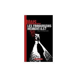 MAIS… LES FRIBOURGEOIS MEURENT-ILS?