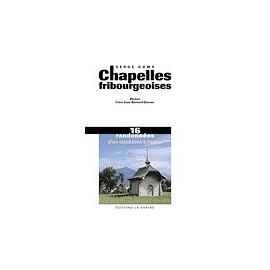 CHAPELLES FRIBOURGEOISES 16 RANDONNÉES D'UN CLOCHETON À L'AUTRE