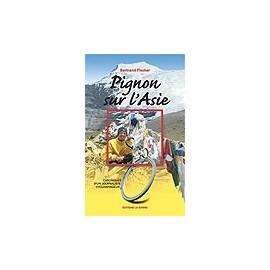 PIGNON SUR L'ASIE, CHRONIQUES D'UN JOURNALISTE CYCLOVOYAGEUR