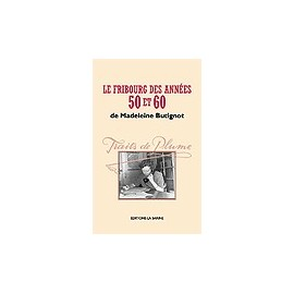 TRAITS DE PLUME, LE FRIBOURG DES ANNÉES 50 ET 60
