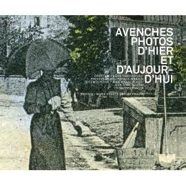 AVENCHES PHOTOS D'HIER ET D'AUJOURD'HUI